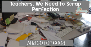There is a lot of pressure on teachers -- pressure we put on ourselves and pressure from outside sources. Moreover, there is a lot of pressure to be perfect. But, perfection isn't always attainable in the classroom! Click through to read this blog post about why it's healthier for teachers to start focusing more on being good teachers and less on being perfect teachers.