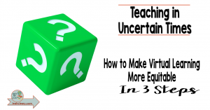 As we embark on a year of uncertainty, we must consider equity and distance learning. This post discusses how to make virtual learning more equitable in 3 steps and comes with a downloadable cheat sheet.